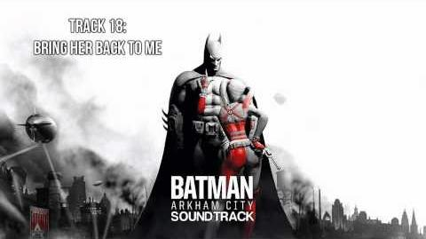 Batman Arkham City Soundtrack - Track 18 - Bring Her Back to Me