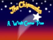 The Chipmunks A Wish Come True