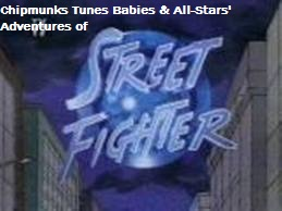 Chipmunks Tunes Babies & All-Stars' Adventures of Street Fighter (TV Series)