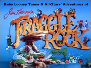 Baby Looney Tunes & All-Stars' Adventures of Fraggle Rock (Animated TV Series)