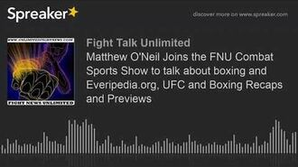 Matthew O'Neil Joins the FNU Combat Sports Show to talk about boxing and Everipedia.org, UFC and Box