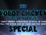 The Robot Chicken Lots of Holidays (But Don't Worry Christmas Is Still in There So Pull the Stick Out of Your A** Fox News) Special