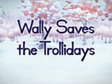 Wally Saves the Trollidays