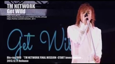 TM NETWORK Get Wild(TM NETWORK FINAL MISSION -START investigation-)