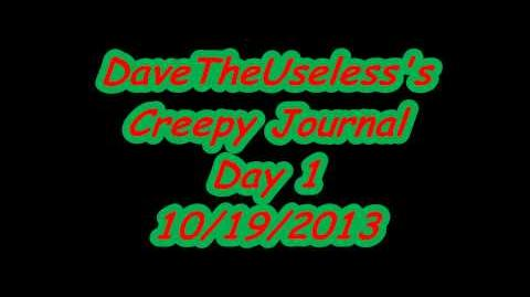 DaveTheUseless's Creepy Journal Day 1