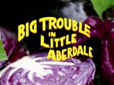 Big Trouble in Little Aberdale