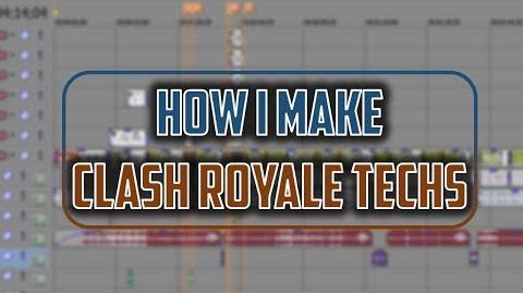 How I Make Clash Royale Tech Videos