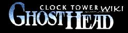 Clock Tower Ghost Head Wiki