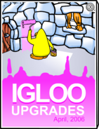 Igloo Upgrades April 2006
