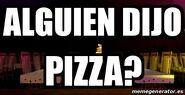 ALguien dijo pizza