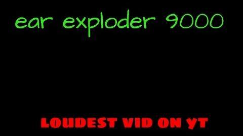 Ear Exploder 9000 -- Loudest Video On Youtube.