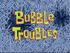 Bubble Troubles