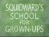 Squidwards School for Grown-Ups