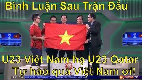 U23 Việt Nam vs U23 Qatar Bình Luận Sau Trận Đấu Cả trường quay VTV đã khóc khi VN vào Chung Kết