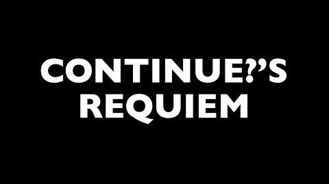 Continue?'s Requiem