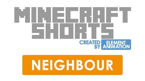 MinecraftShorts Neighbour