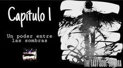 "The Last Soul Sombra - Capitulo 1 ""Un poder entre las sombras"" -"