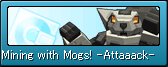 Mining with Mogs! -Attaaack-