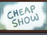 Cheap Show