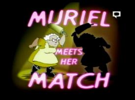 Muriel meet her match