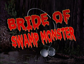 Titlecard-405a-Bride of Swamp Monster