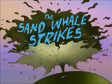 The Sand Whale Strikes