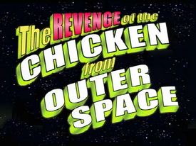 Titlecard 112a The Revenge of the Chicken from Outer Space