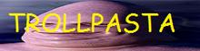 Trollpasta banner