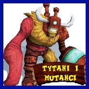 NAWIGACJA Tytani i mutanci