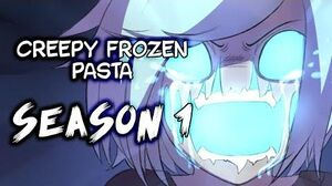 -CREEPY FROZEN PASTA- SEASON 1 -Creepypasta Comic Dub-