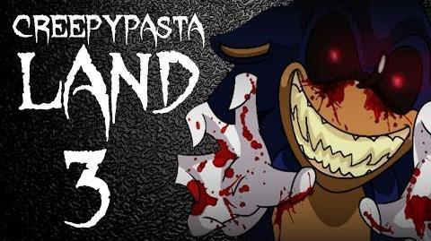 Creepypasta Land 3 - SONIC.EXE