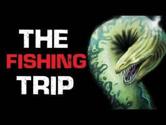 """The Fishing Trip"" Creepypasta"
