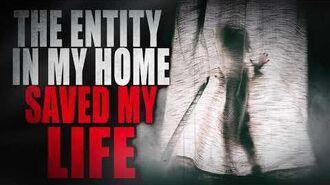 """The Entity In My Home Saved My Life"" - CreepyPasta Storytime"