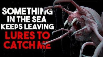 """Something in the sea keeps leaving lures to catch me"" Creepypasta"