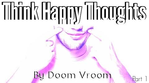 Think Happy Thoughts Part 1- Written by Doom Vroom