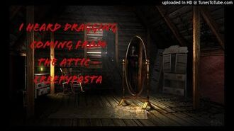 I Heard Dragging Coming From The Attic - Creepypasta