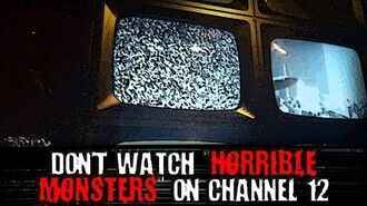 """Don't Watch 'Horrible Monsters' on Channel 12"" Creepypasta-0"