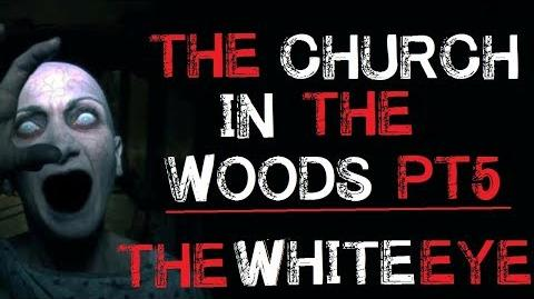 """""""The Church in the Woods The White Eye"""" Part 5 Creepypasta Finale"""