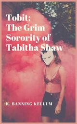 Tobit: The Grim Sorority of Tabitha Shaw