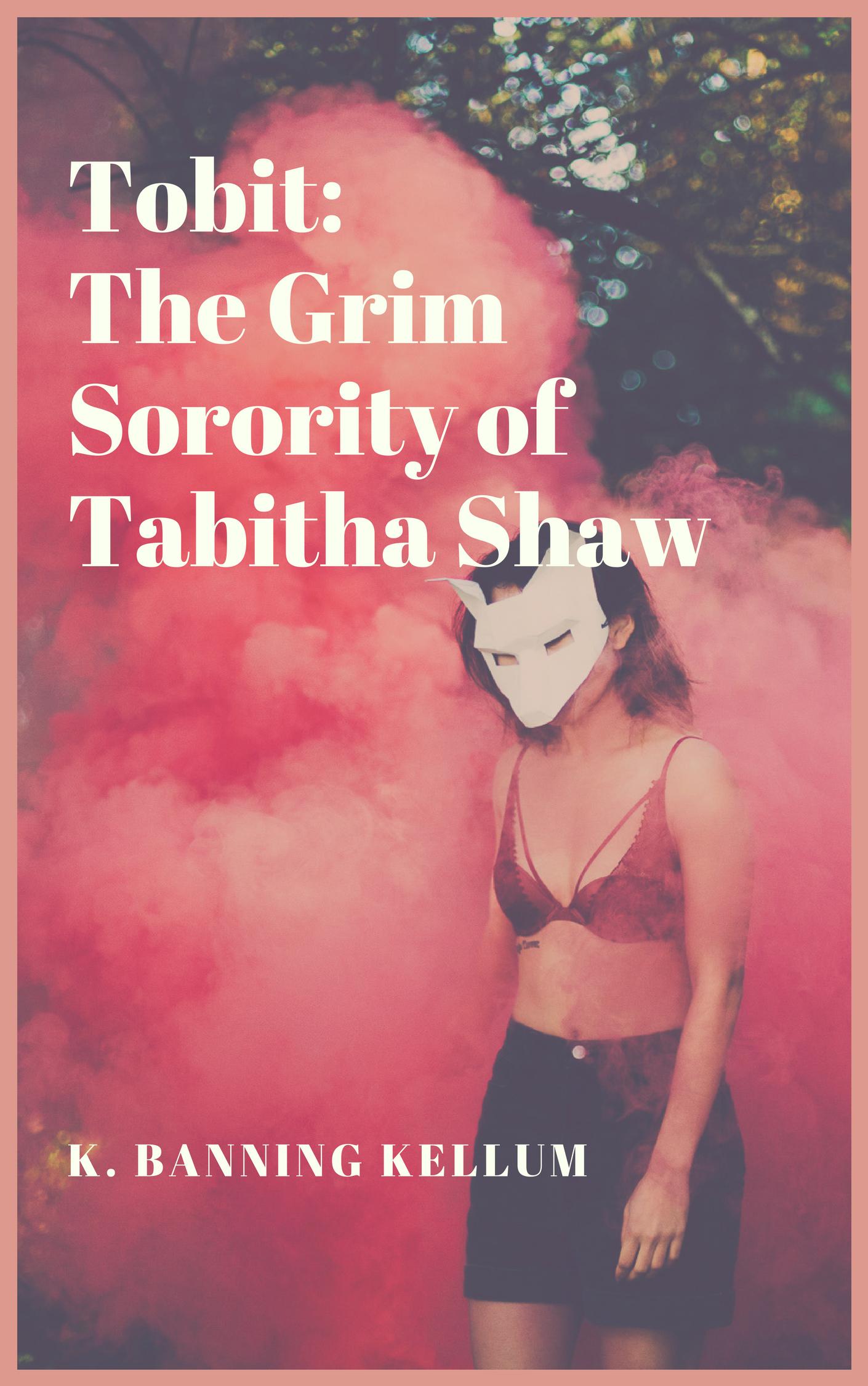 f7036a222e Tobit: The Grim Sorority of Tabitha Shaw | Creepypasta Wiki | FANDOM ...