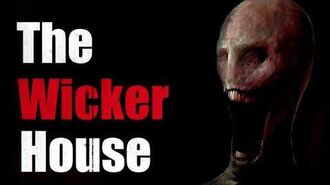 """""""The Wicker House"""" Creepypasta-0"""