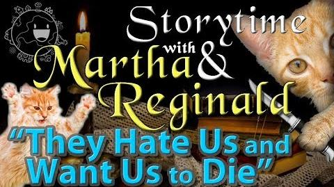They Hate Us and Want Us to Die -- Storytime with Martha & Reginald