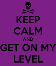 Keep-calm-and-get-on-my-level-80