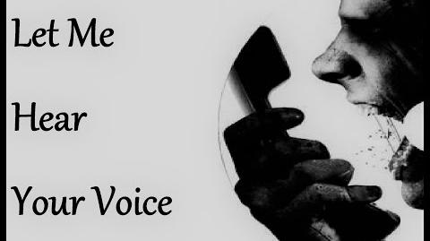 """Let Me Hear Your Voice"" Creepypasta"