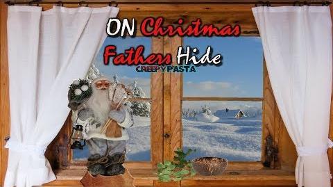 """On Christmas Fathers Hide"" Creepypasta Wikia Creepy Story"