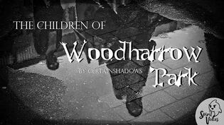 """The Children of Woodharrow Park"" -- A Creepypasta Read"