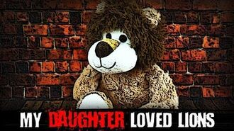"""My Daughter Loved Lions"" Creepypasta"