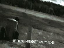 Because nothing is on my mind
