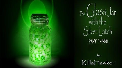 The Glass Jar with the Silver Latch Part III (Re-Release) by Killahawke1 Creepypasta