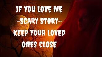 IF YOU LOVE ME - Scary Story - Keep Your Loved one Close